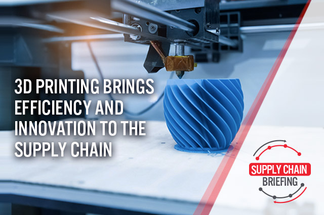 Supply Chain Briefing: 3D Printing Brings Efficiency and